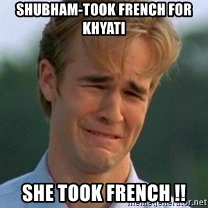 90s Problems - shubham-took french for khyati she took french !!