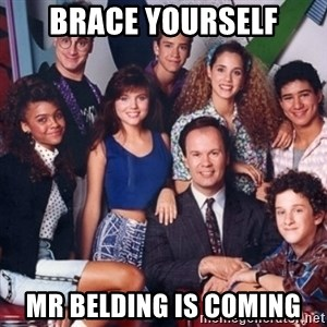 saved by the bell - BRACE YOURSELF MR BELDING IS COMING