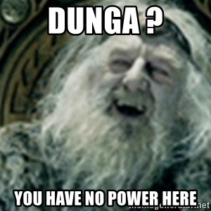 you have no power here - DUNGA ? You have no power here