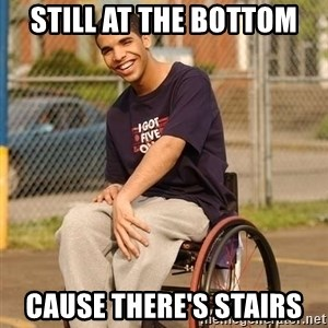 Drake Wheelchair - Still At the bottom Cause there's stairs