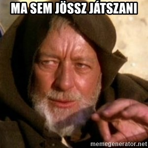 These are not the droids you were looking for - Ma sem Jössz Játszani