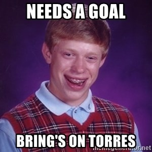 Bad Luck Brian - needs a goal bring's on torres