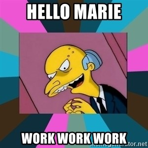 Mr. Burns - hELLO mARIE work work work