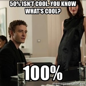 Cool Justin Timberlake - 50% isn't cool. you know what's cool? 100%