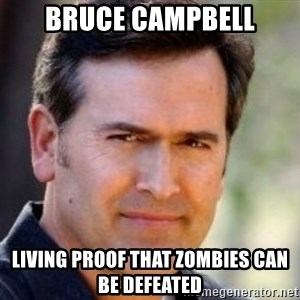 Bruce Campbell Facts - bruce campbell living proof that zombies can be defeated
