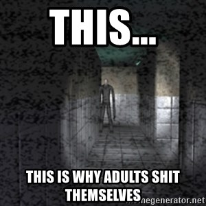 Slender game - This... This is why adults shit themselves