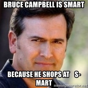Bruce Campbell Facts - bruce campbell is smart because he shops at    s-mart