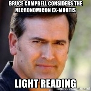 Bruce Campbell Facts - bruce campbell considers the necronomicon ex-mortis light reading