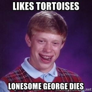 Bad Luck Brian - likes tortoises lonesome george dies