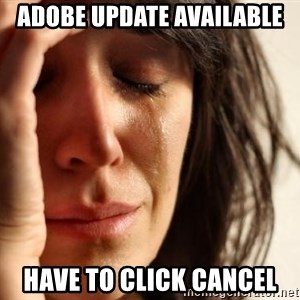 First World Problems - adobe update available have to click cancel