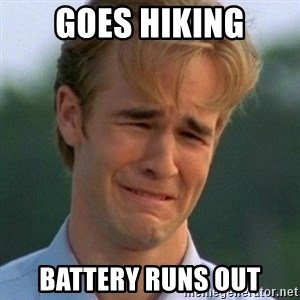 90s Problems - GOES HIKING BATTERY RUNS OUT