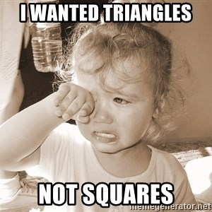 Distressed Toddler - I wanted triangles  Not squares