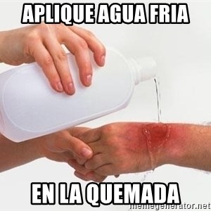 Apply Cerlllld Water To Burn - Aplique agua fria  En la quemada