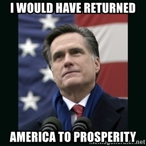Mitt Romney Meme - i would have returned america to prosperity