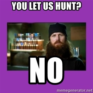 Jase Robertson - You let us hunt? no