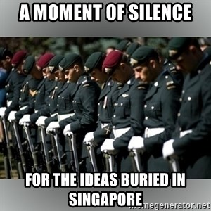 Moment Of Silence - A MOMENT OF SILENCE FOR THE IDEAS BURIED IN SINGAPORE
