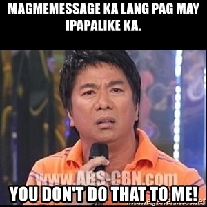Willie Revillame U dont do that to me Prince22 - mAGMEMESSAGE KA LANG PAG MAY IPAPALIKE KA. YOU DON'T DO THAT TO ME!
