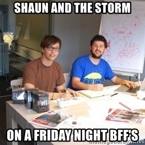 Naive Junior Creatives - Shaun and the Storm on a friday night bff's