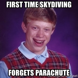 Bad Luck Brian - First time skydiving Forgets parachute