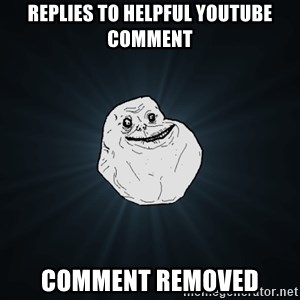 Forever Alone - Replies to helpful youtube comment Comment Removed