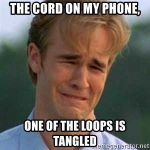90s Problems - THE CORD ON MY PHONE, ONE OF THE LOOPS IS TANGLED