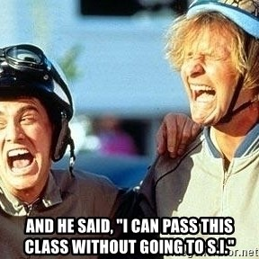 """Dumb and Dumber -  And he said, """"I can pass this class without going to S.I."""""""