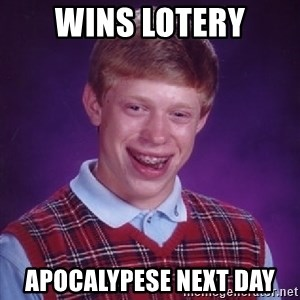 Bad Luck Brian - wins lotery apocalypese next day