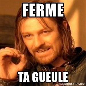 One Does Not Simply - Ferme ta gueule