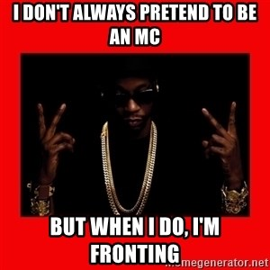 2 chainz valentine - I don't always pretend to Be an mc But when I do, I'm fronting