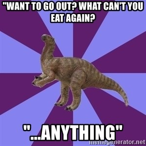 """IBS Iguanadon - """"Want to go out? what can't you eat again? """"...anything"""""""