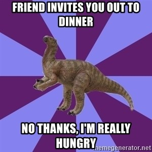 IBS Iguanadon - friend invites you out to dinner no thanks, i'm really hungry