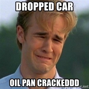 90s Problems - Dropped Car Oil Pan Crackeddd