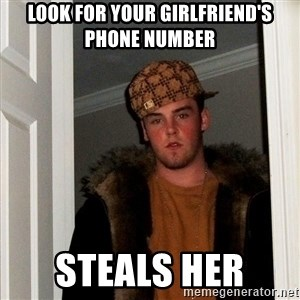 Scumbag Steve - Look for your girlfriend's phone number Steals her