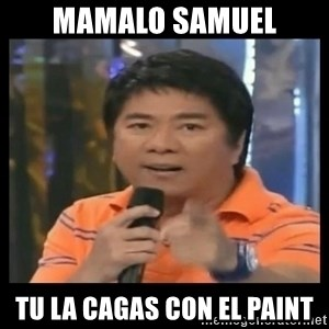 You don't do that to me meme - mamalo samuel tu la cagas con el paint