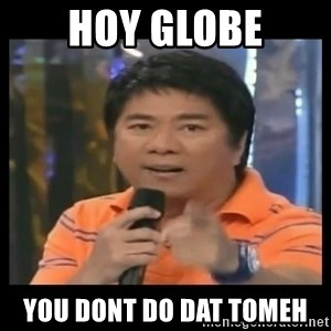You don't do that to me meme - hoy globe you dont do dat tomeh