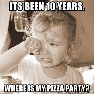 Distressed Toddler - Its been 10 years. Where is my Pizza party?