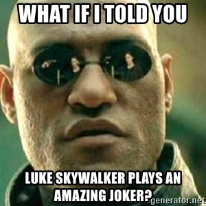 What If I Told You - What if I told you  Luke Skywalker plays an amazing Joker?
