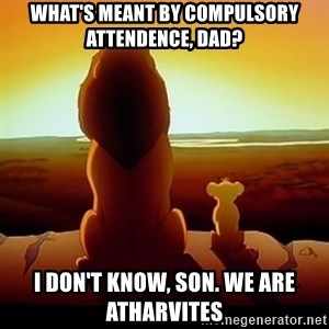the lion king with son - what's meant by compulsory attendence, dad? I don't know, son. we are atharvites