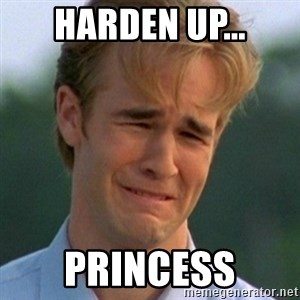 90s Problems - HARDEN UP... PRINCESS