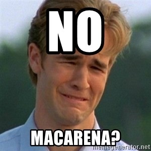 90s Problems - No macarena?