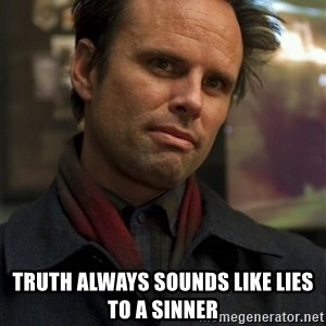 Boyd Crowder -  Truth always sounds like lies to a sinner