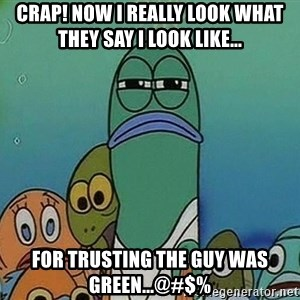 suspicious spongebob lifegaurd - Crap! now i really look what they say i look like... for trusting the guy was green...@#$%