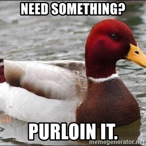 Malicious advice mallard - need something? Purloin it.