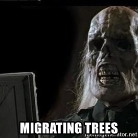 OP will surely deliver skeleton -  Migrating trees