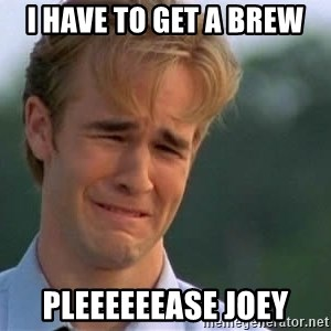James Van Der Beek - I have to get a brew pleeeeeease joey