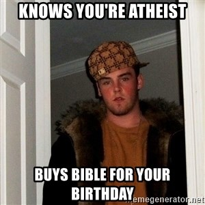 Scumbag Steve - Knows you're atheist Buys bible for your birthday