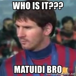 Messi Dont Understand - WHo IS IT??? MATUIDI BRO