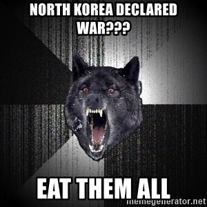 Insanity Wolf - North KOrea declared war??? EAT THEM ALL
