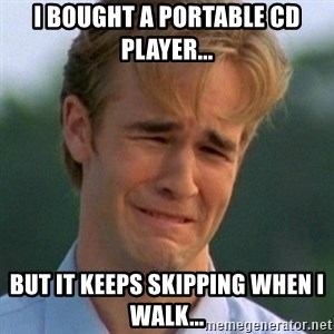 90s Problems - I BOUGHT A PORTABLE CD PLAYER... BUT IT KEEPS SKIPPING WHEN I WALK...