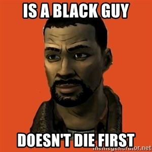 Lee Everett - Is a black guy Doesn't die first